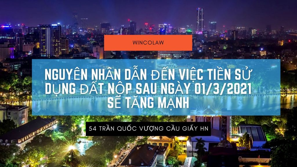 NGUYEN NHAN DAN DEN VIEC TIEN SU DUNG DAT NOP SAU NGAY 01 3 2021 SE TANG MANH