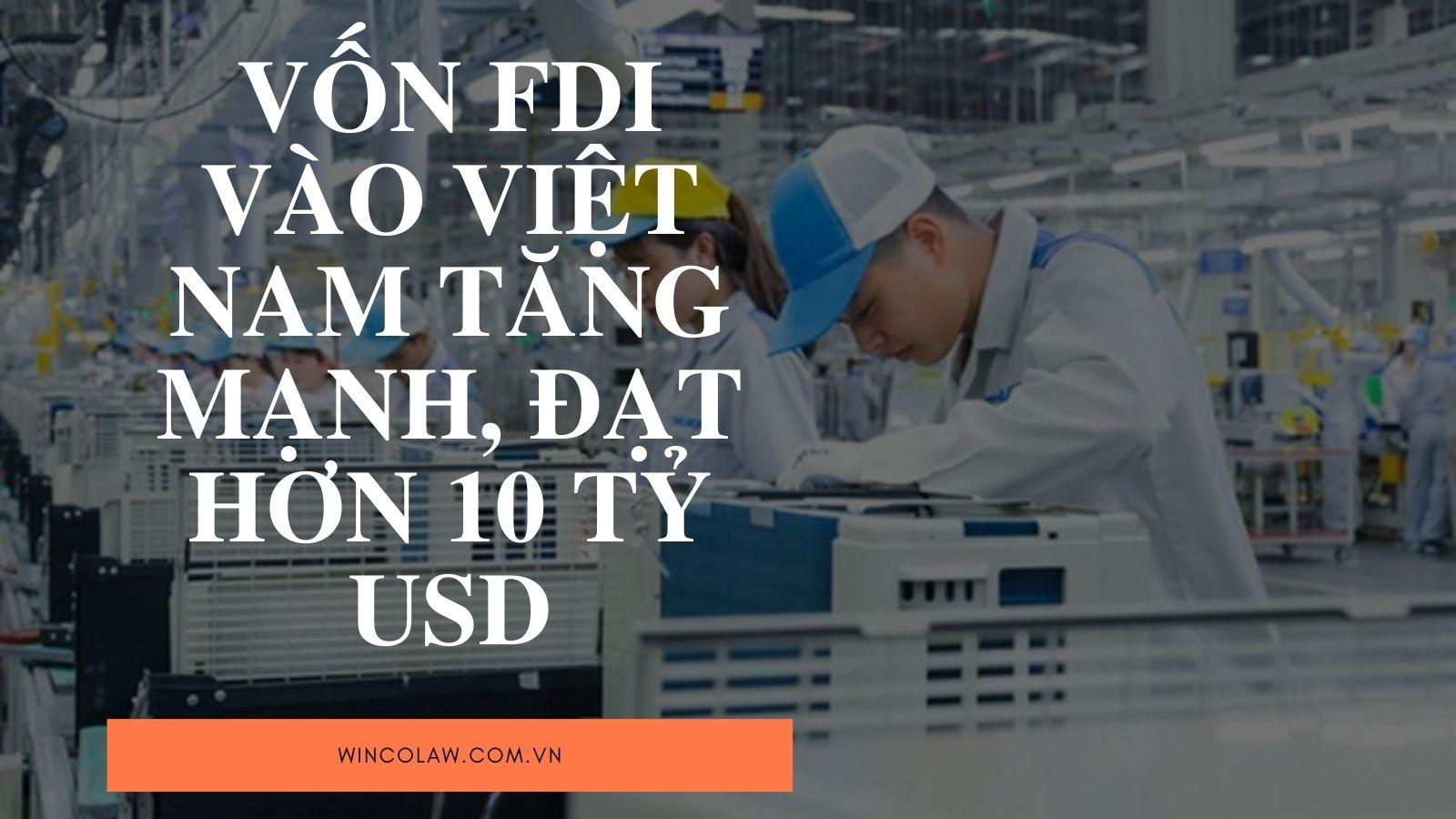 Vốn FDI vào Việt Nam tăng mạnh, đạt hơn 10 tỷ USD