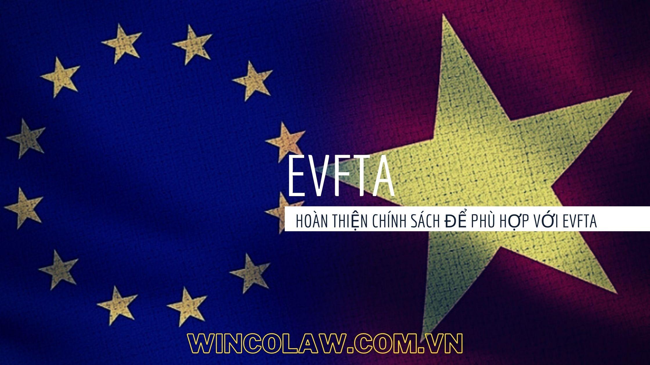 Hoàn thiện chính sách để phù hợp với EVFTA