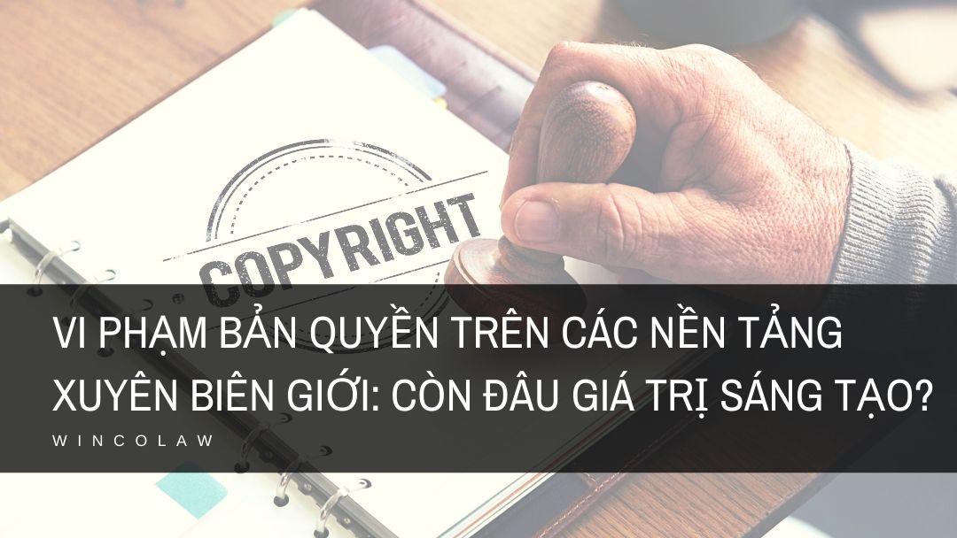 Vi phạm bản quyền trên các nền tảng xuyên biên giới: Còn đâu giá trị sáng tạo?